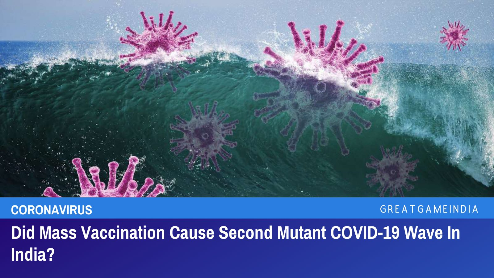 Did Mass Vaccination Cause Second Mutant COVID-19 Wave In India?