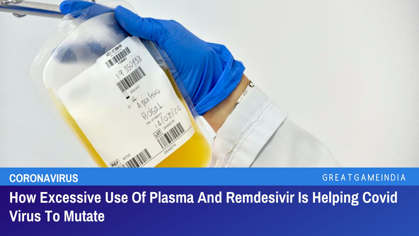 How Excessive Use Of Plasma And Remdesivir Is Helping Covid Virus To Mutate