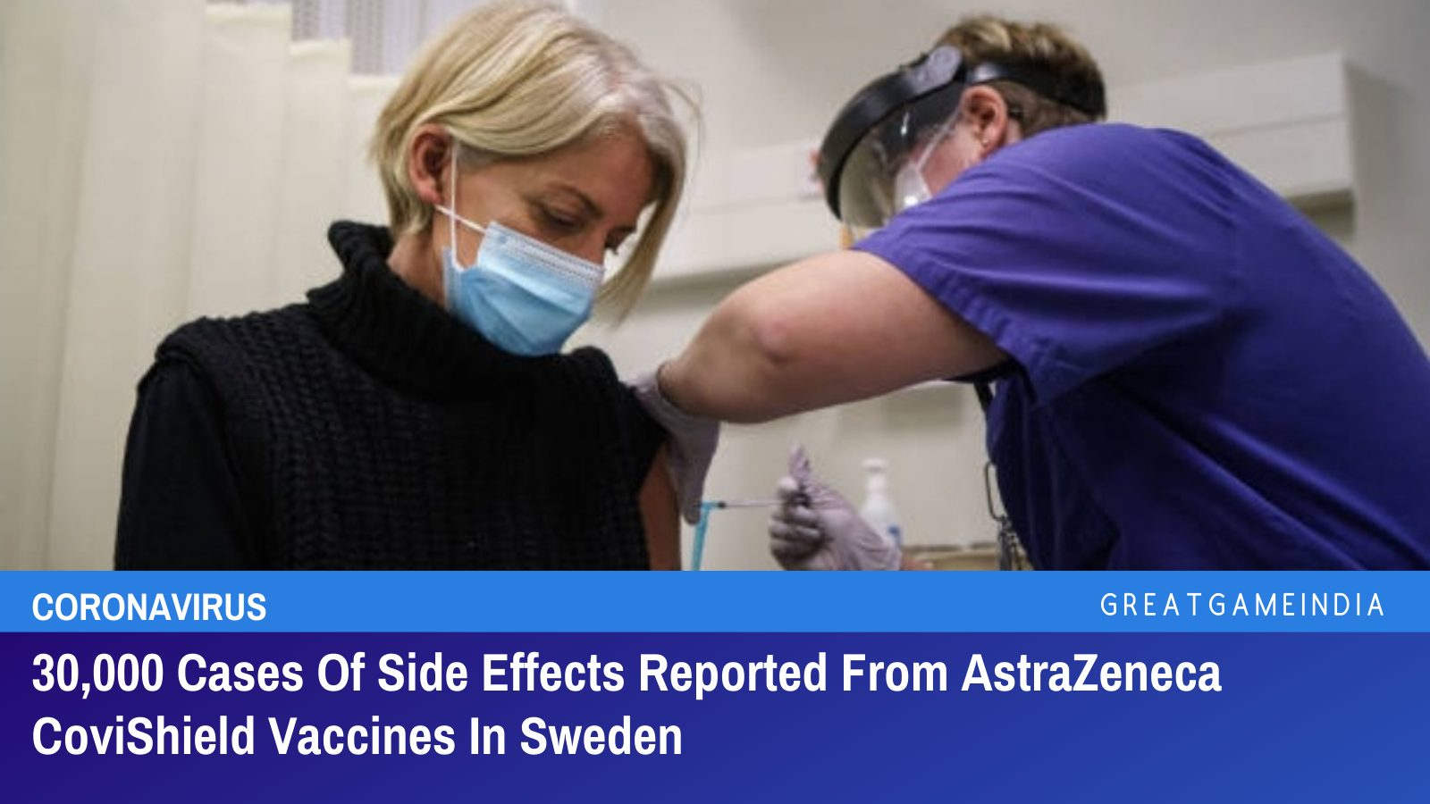 30,000 Cases Of Side Effects Reported From AstraZeneca CoviShield Vaccines In Sweden