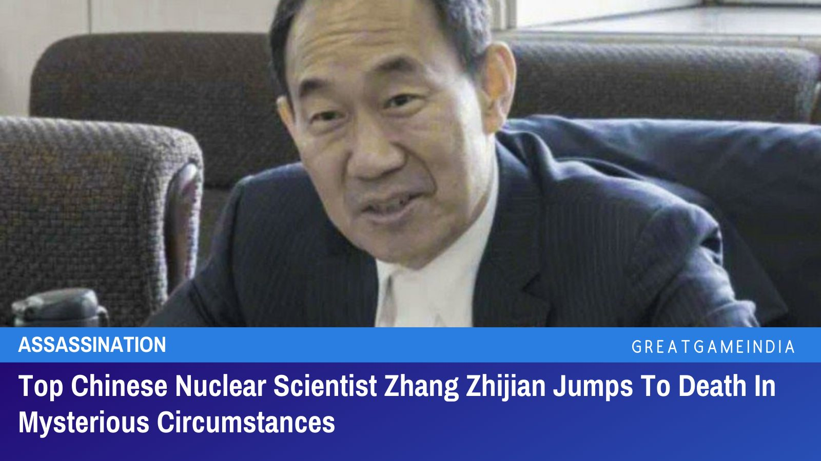 Top Chinese Nuclear Scientist Zhang Zhijian Jumps To Death In Mysterious Circumstances