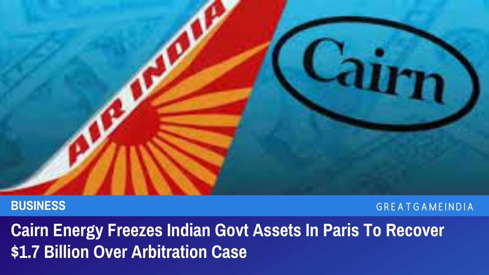Cairn Energy Seizes 20 Indian Govt Assets In Paris To Recover $1.7 Billion Over Arbitration Case