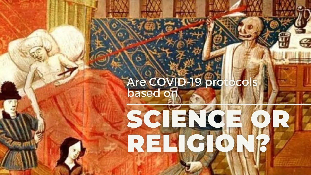 Are COVID-19 Protocols Based On Science Or Religion?