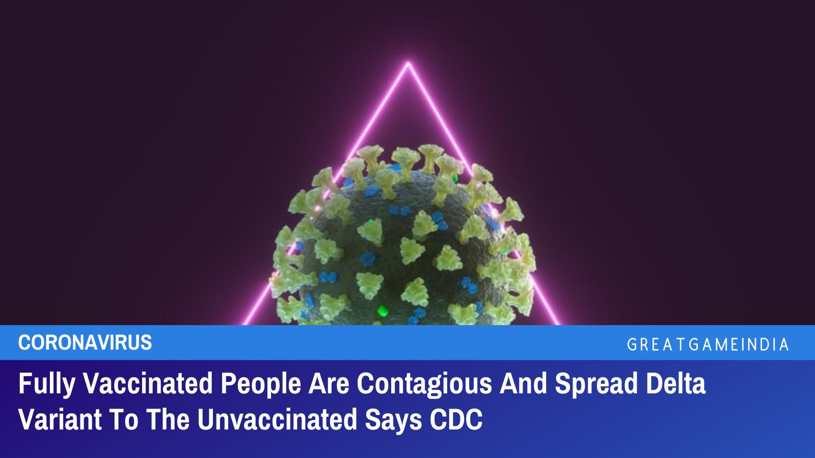 Fully Vaccinated People Are Contagious And Spread Delta Variant To The Unvaccinated Says CDC