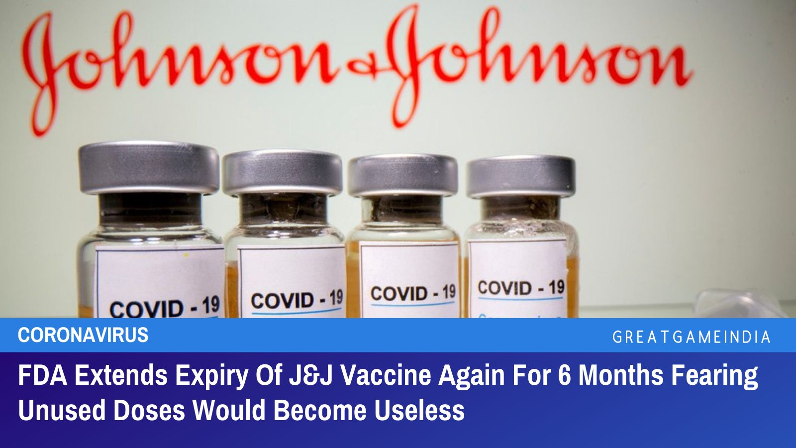 FDA Extends Expiry Of J&J Vaccine Again For 6 Months Fearing Unused Doses Would Become Useless